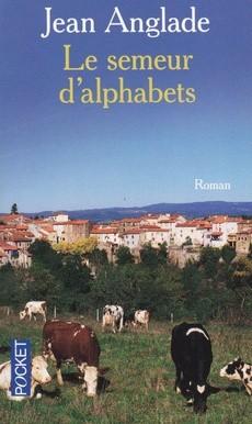 Le semeur d'alphabets - Jean Anglade